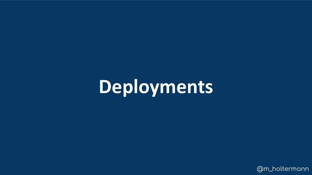 @m_holtermann Deployments