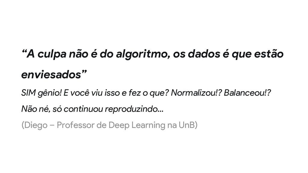"""""""A culpa não é do algoritmo, os dados é que est..."""