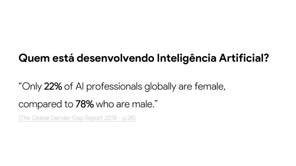 Quem está desenvolvendo Inteligência Artificial...