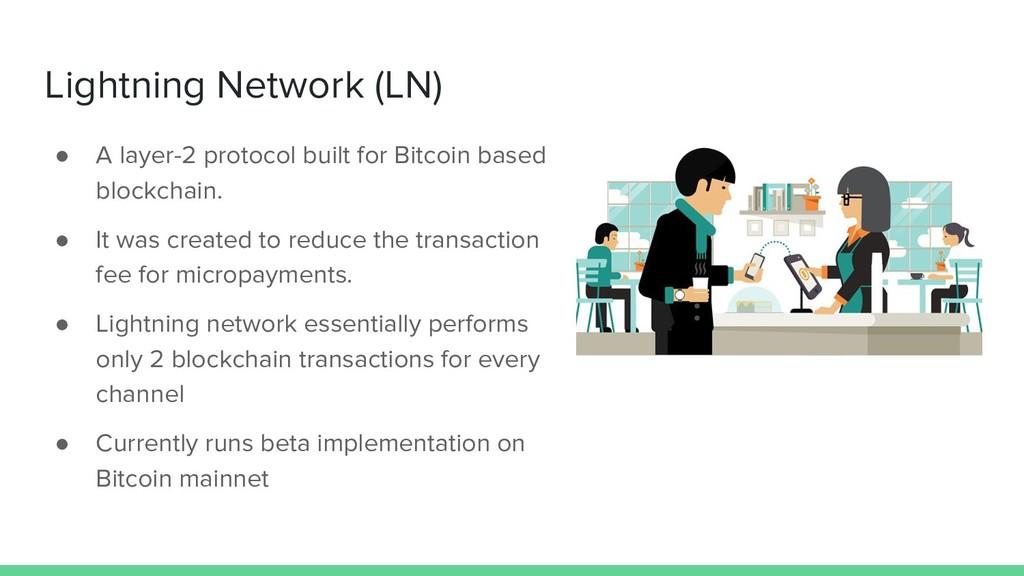 Lightning Network (LN) ● A layer-2 protocol bui...