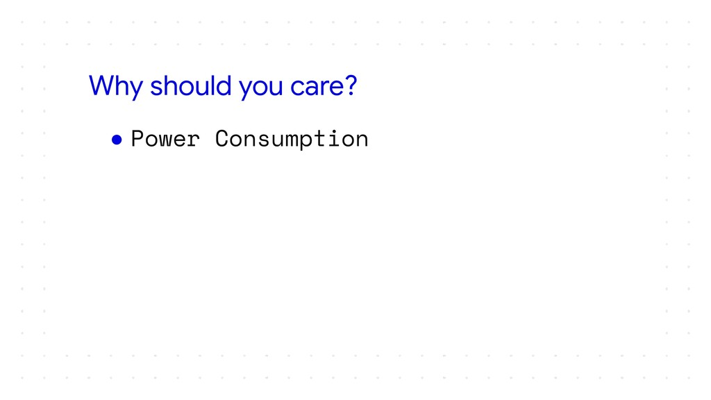 ● Power Consumption Why should you care?
