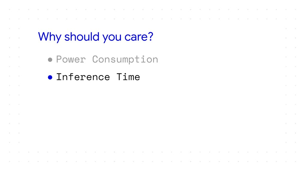 ● Power Consumption ● Inference Time Why should...