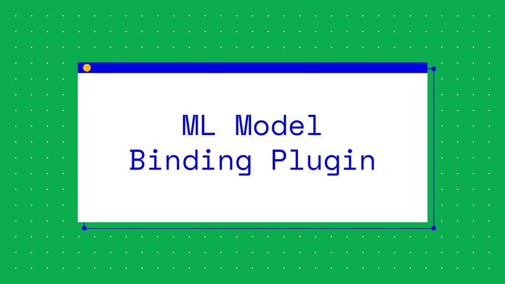ML Model Binding Plugin