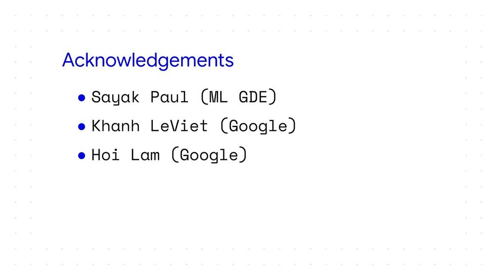 ● Sayak Paul (ML GDE) ● Khanh LeViet (Google) ●...