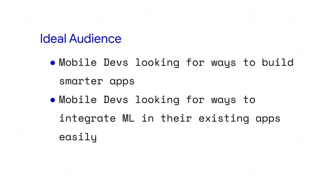 ● Mobile Devs looking for ways to build smarter...