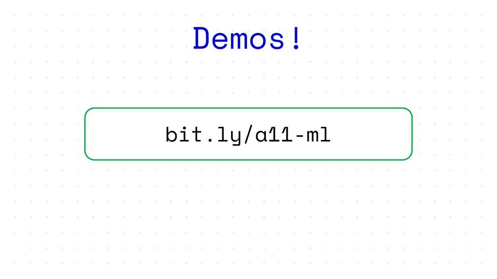 bit.ly/a11-ml Demos!