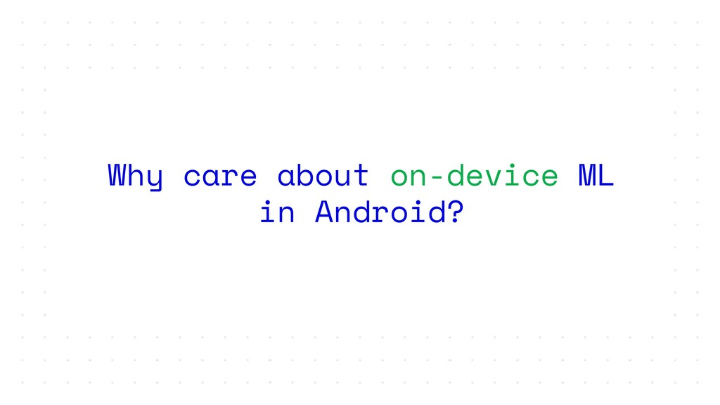 Why care about on-device ML in Android?