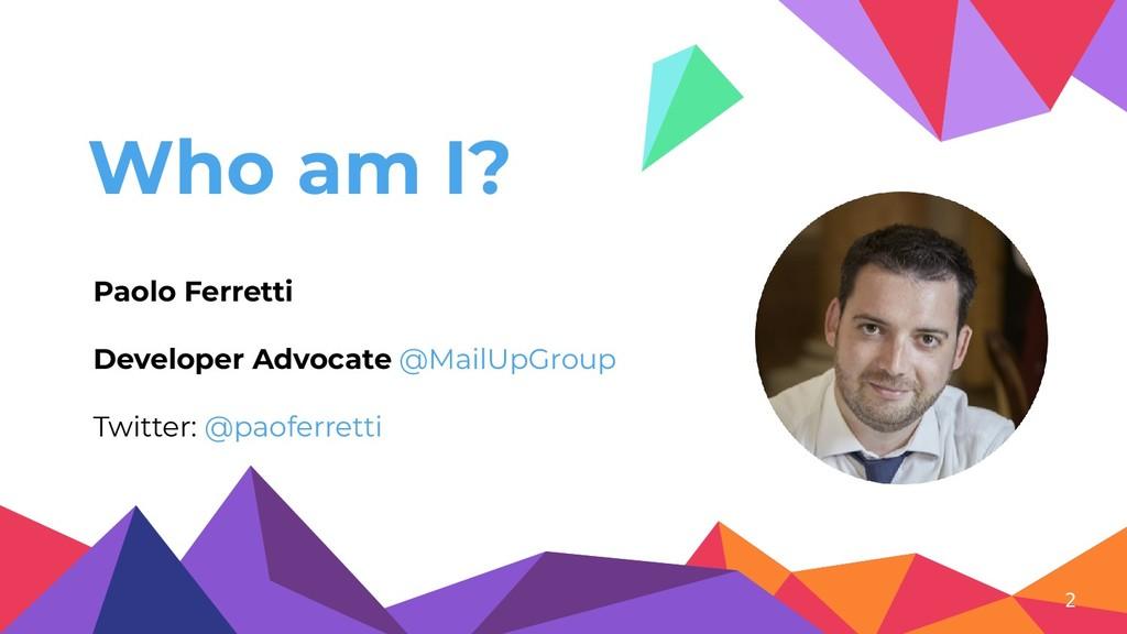 Who am I? 2 Paolo Ferretti Developer Advocate @...