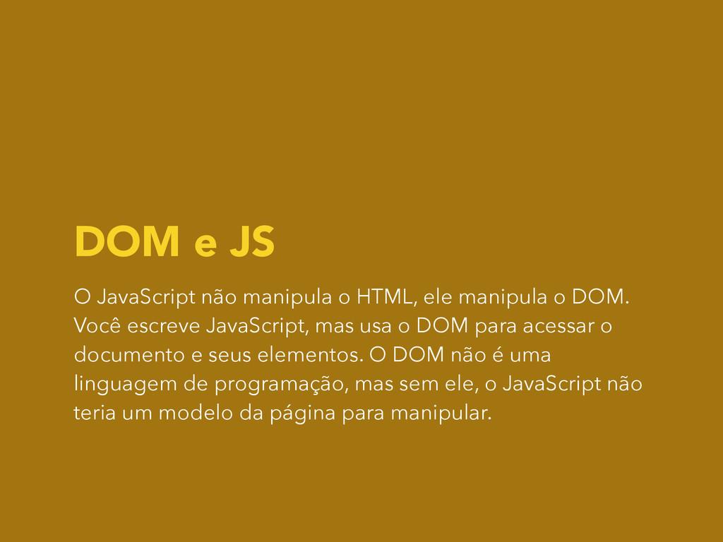 DOM e JS O JavaScript não manipula o HTML, ele ...