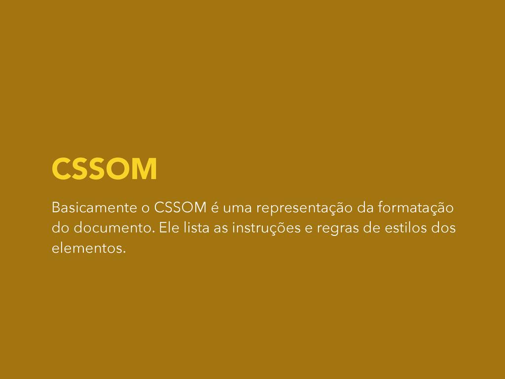 CSSOM Basicamente o CSSOM é uma representação d...