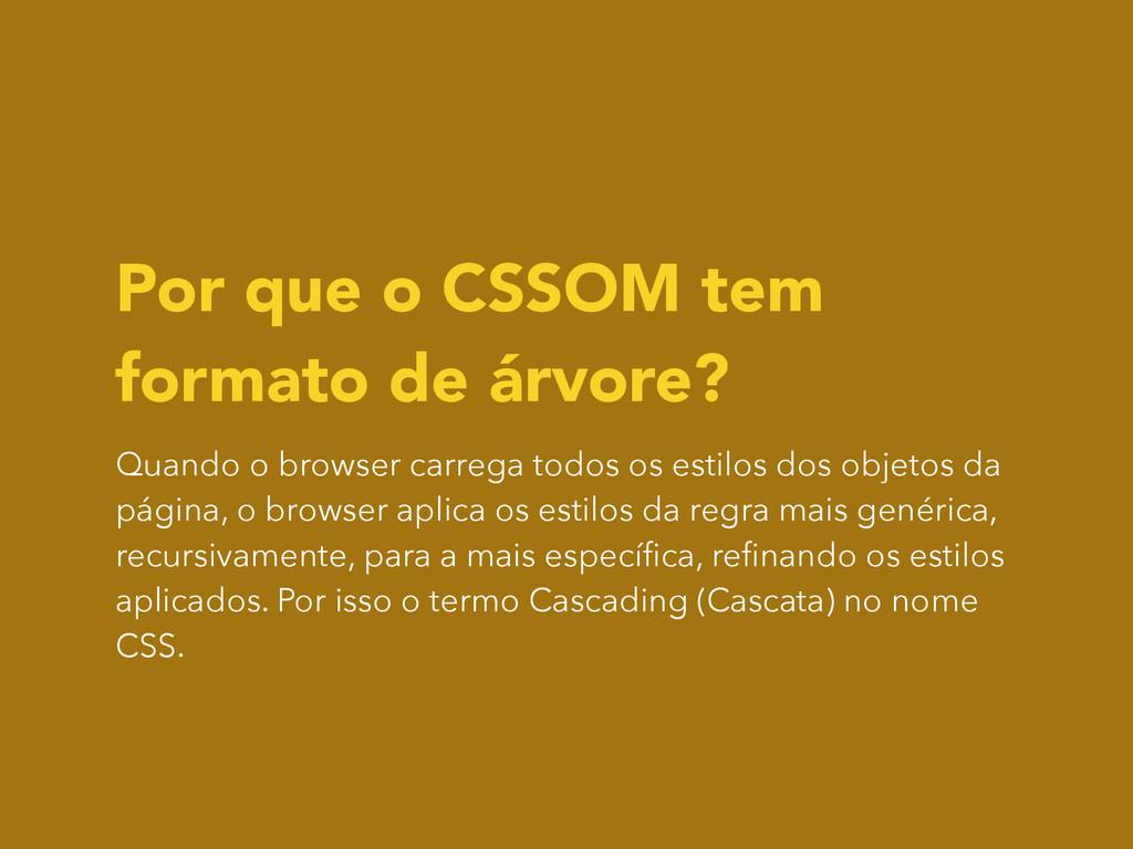 Por que o CSSOM tem formato de árvore? Quando o...