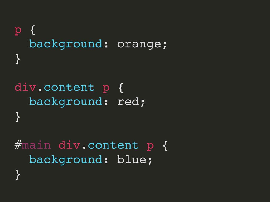 p { background: orange; } div.content p { backg...