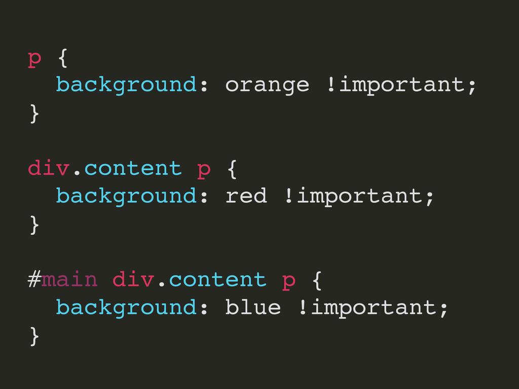 p { background: orange !important; } div.conten...