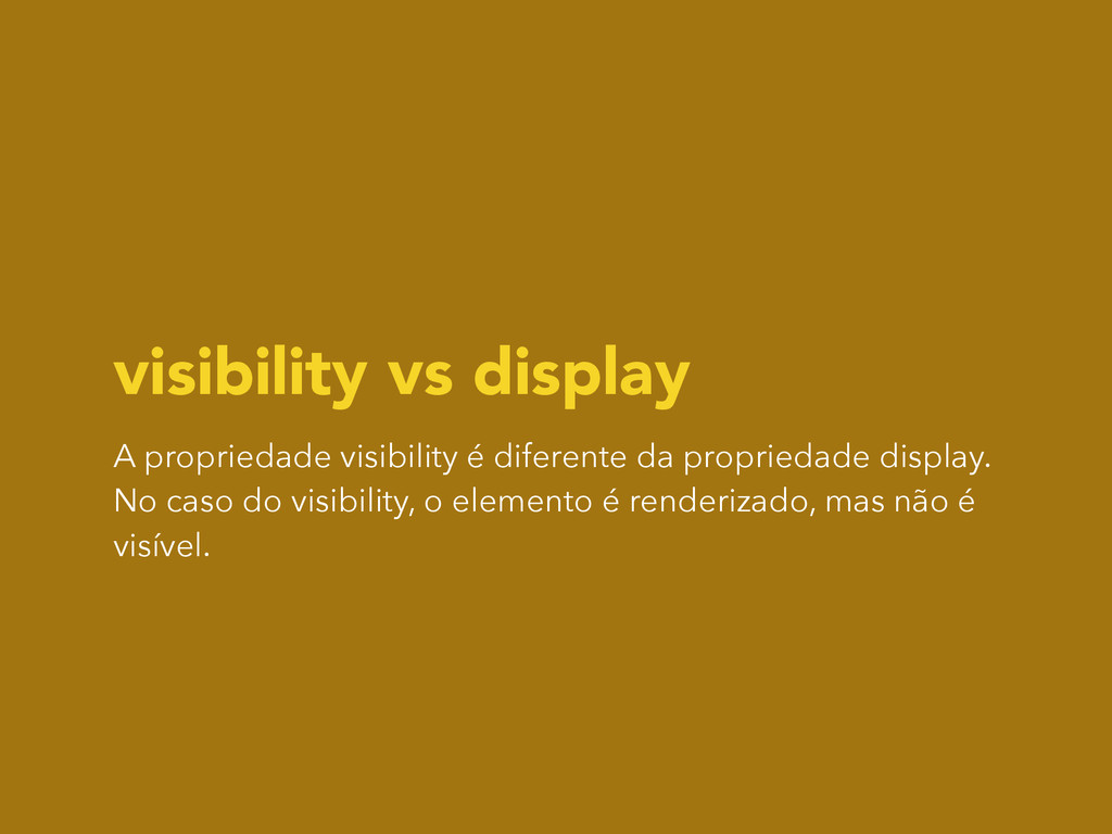 visibility vs display A propriedade visibility ...