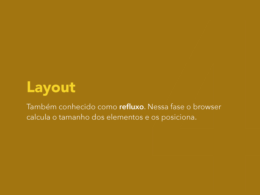 Layout Também conhecido como refluxo. Nessa fase...