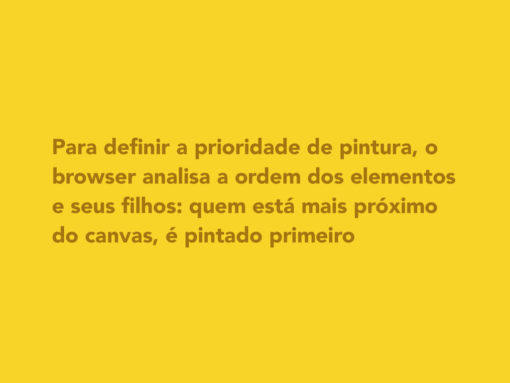 Para definir a prioridade de pintura, o browser ...