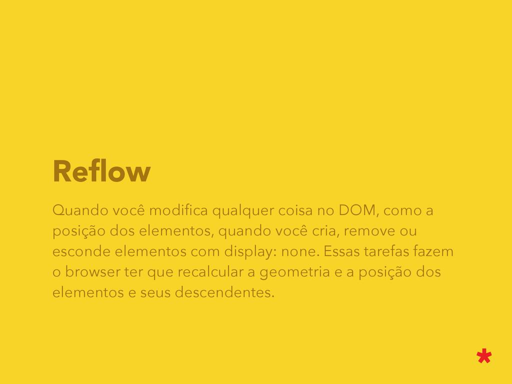 Reflow Quando você modifica qualquer coisa no DOM...