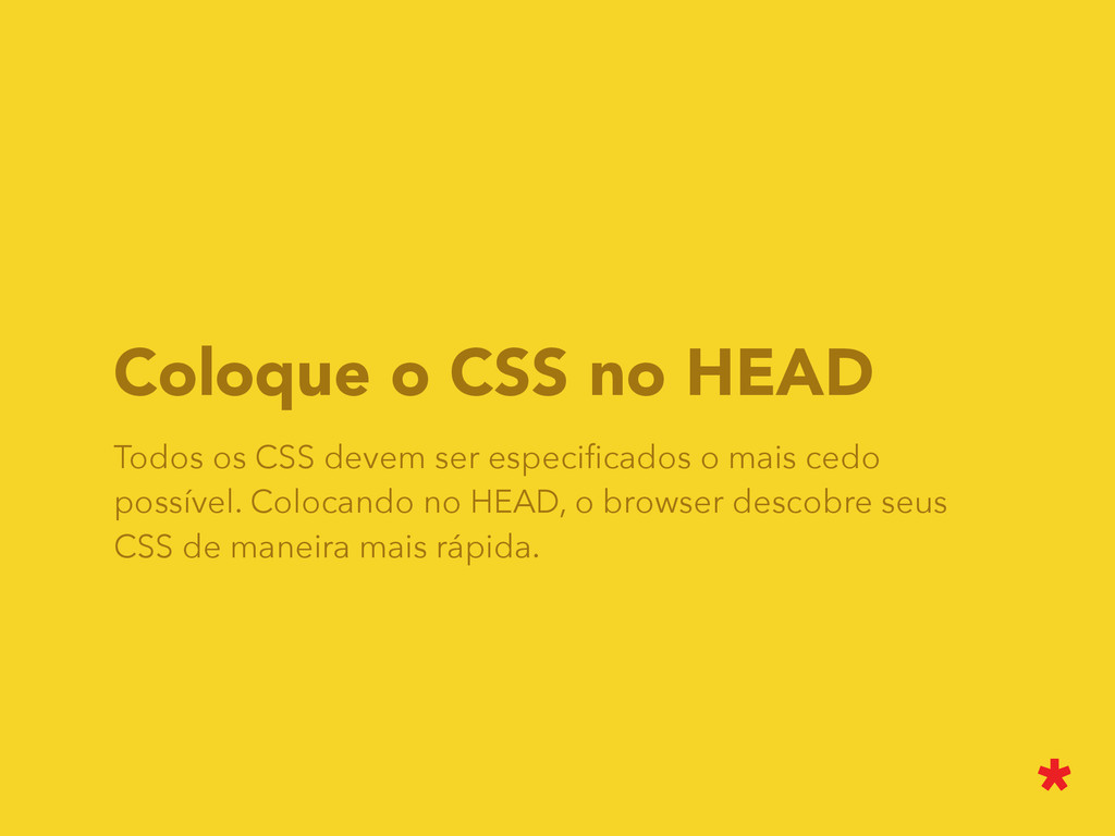 Coloque o CSS no HEAD Todos os CSS devem ser es...