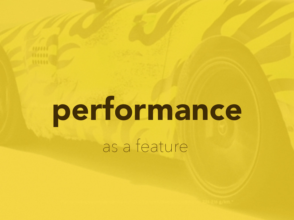 performance as a feature
