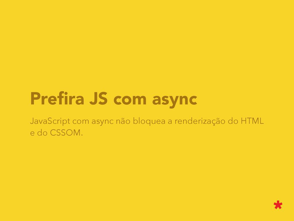 Prefira JS com async JavaScript com async não bl...
