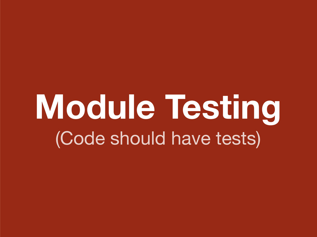 Module Testing (Code should have tests)