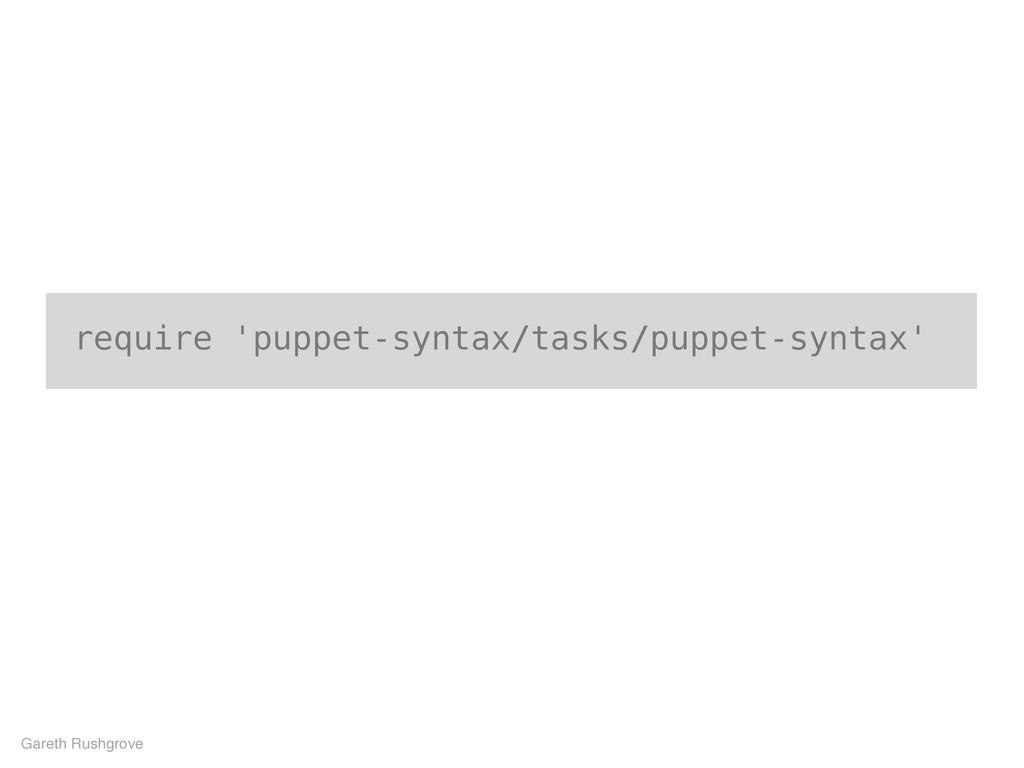 require 'puppet-syntax/tasks/puppet-syntax' Gar...