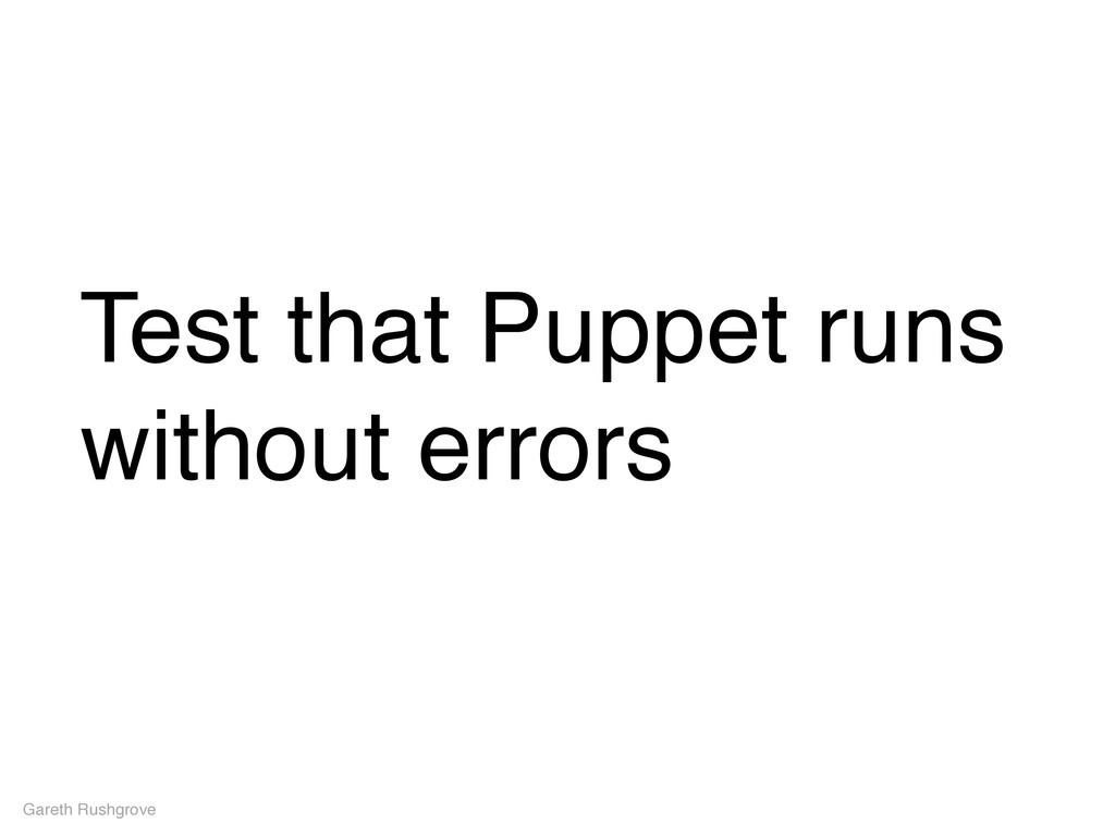 Test that Puppet runs without errors Gareth Rus...
