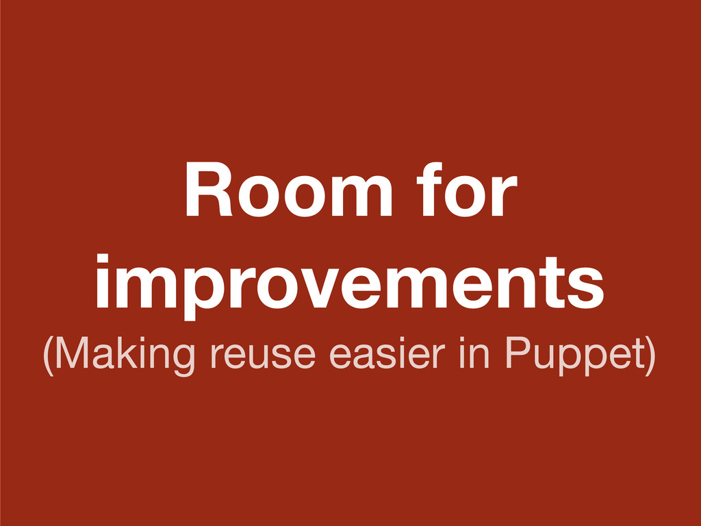 Room for improvements (Making reuse easier in P...