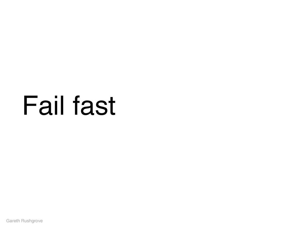 Fail fast Gareth Rushgrove