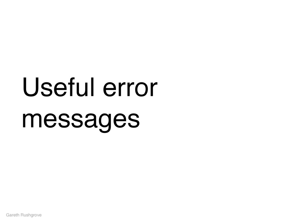Useful error messages Gareth Rushgrove