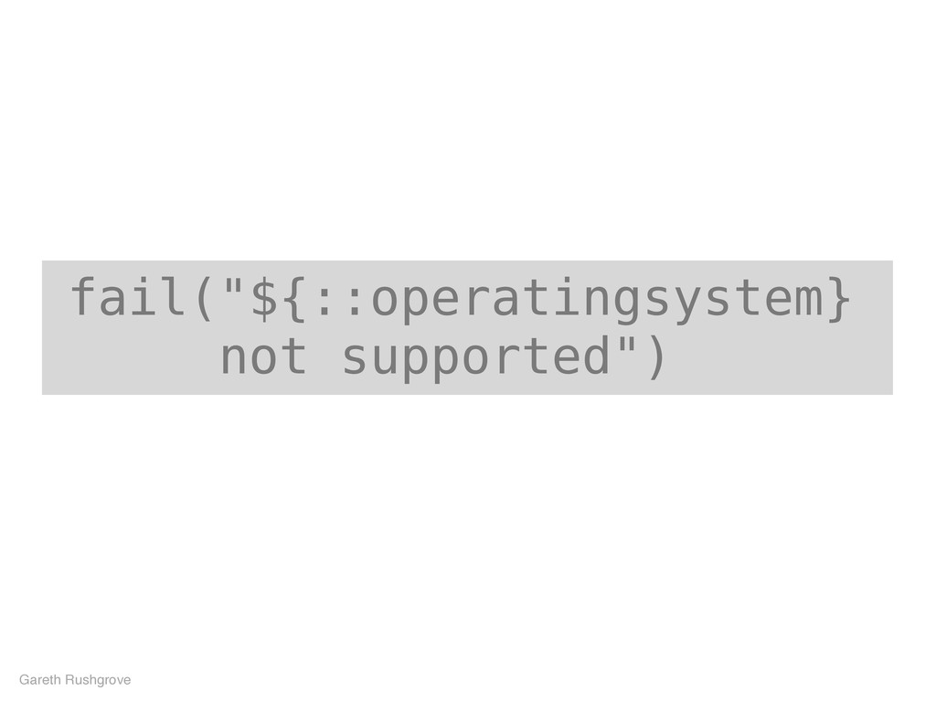 "fail(""${::operatingsystem} not supported"") Gare..."