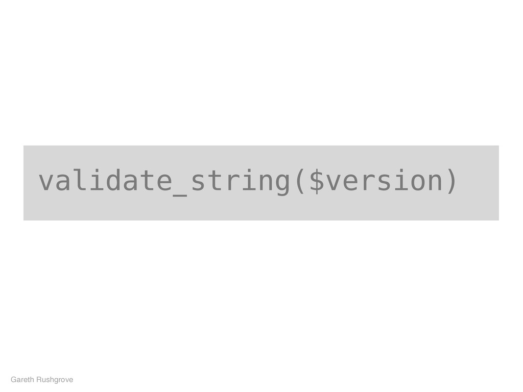validate_string($version) Gareth Rushgrove