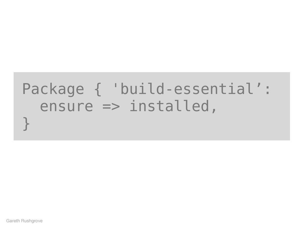 Package { 'build-essential': ensure => installe...