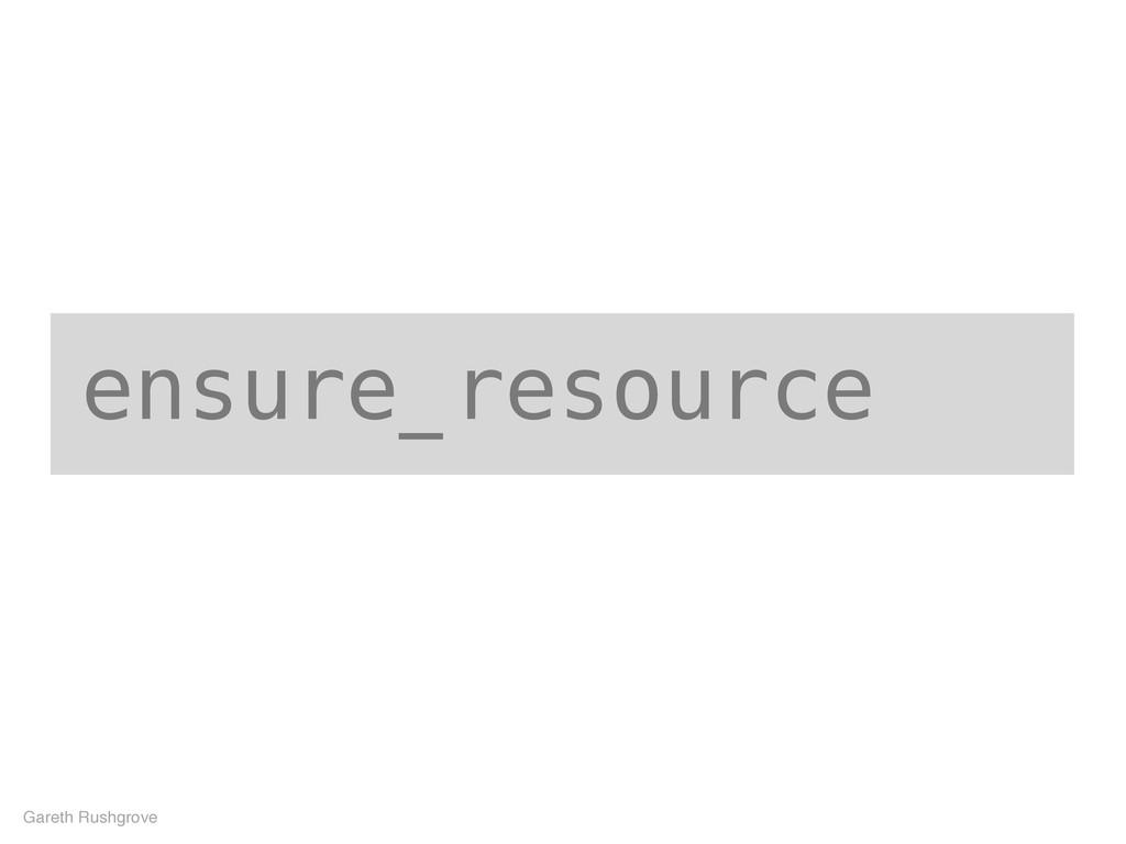 ensure_resource Gareth Rushgrove