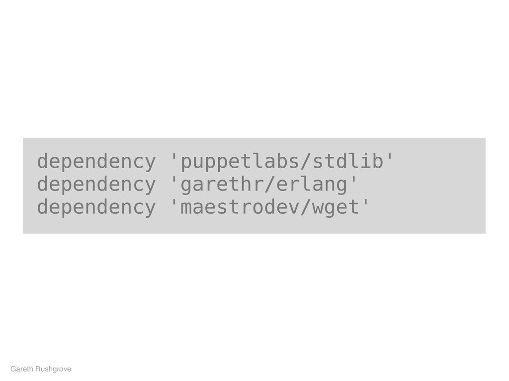 dependency 'puppetlabs/stdlib' dependency 'gare...