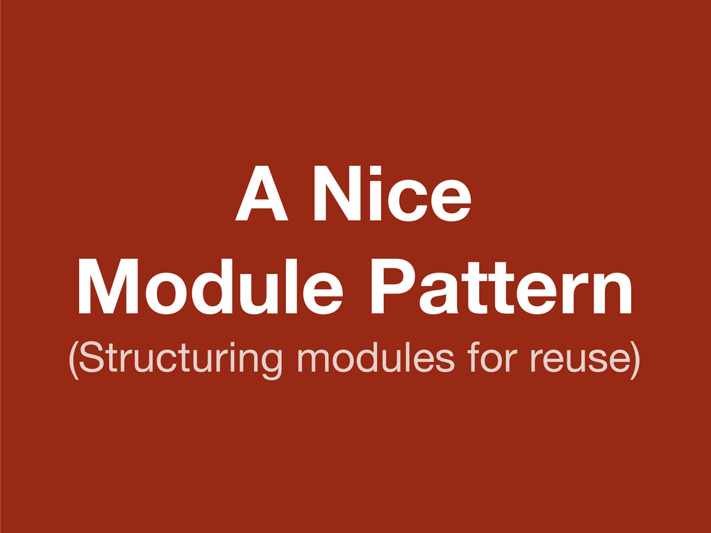 A Nice Module Pattern (Structuring modules for ...