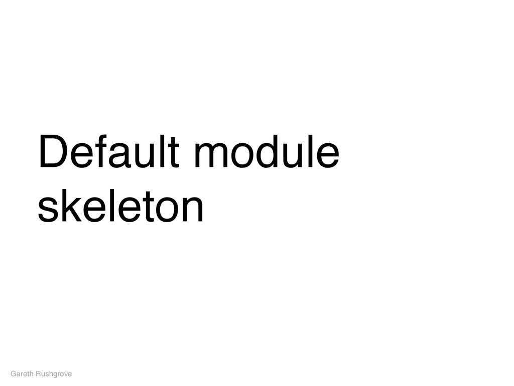 Default module skeleton Gareth Rushgrove