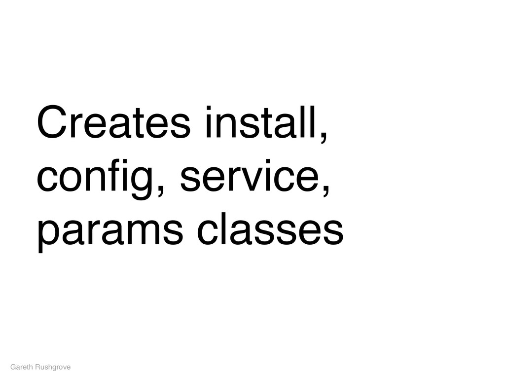 Creates install, config, service, params classes...