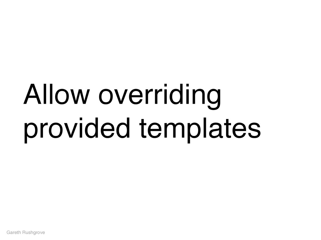 Allow overriding provided templates Gareth Rush...