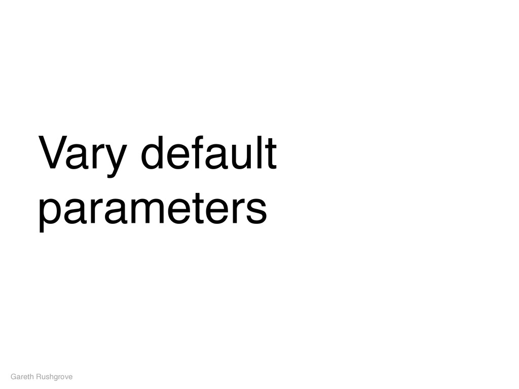 Vary default parameters Gareth Rushgrove