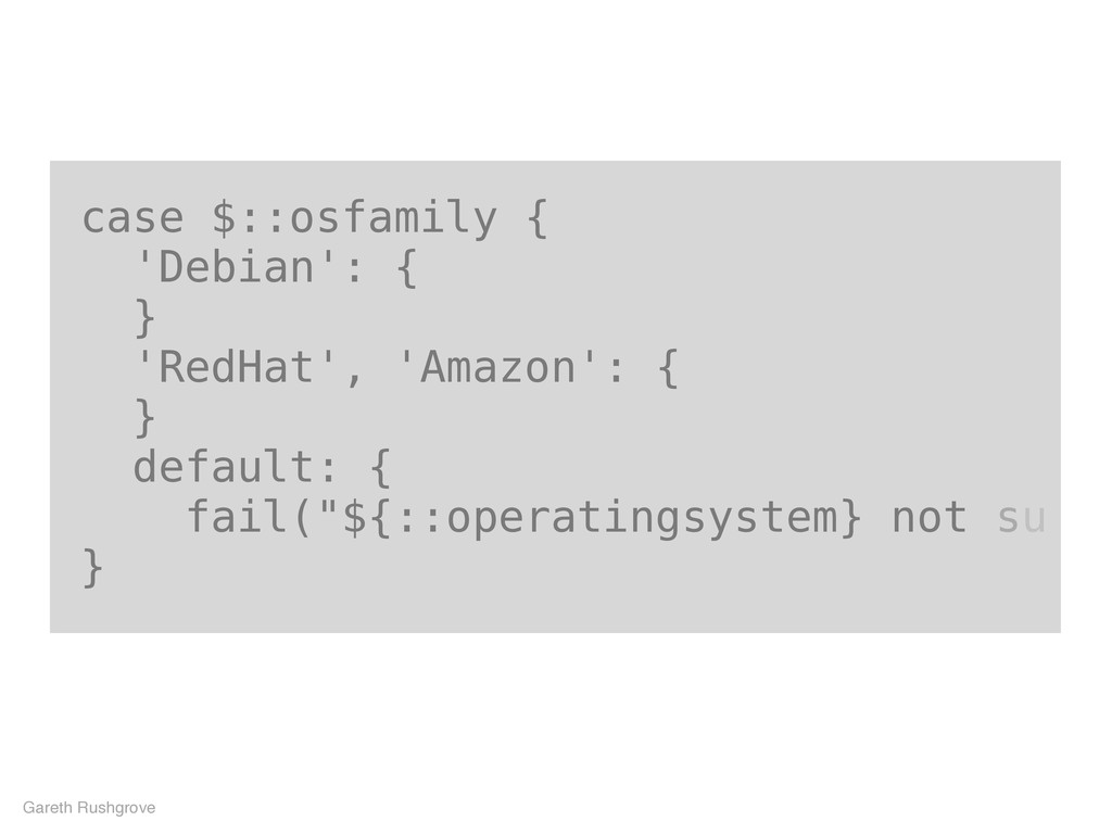 case $::osfamily { 'Debian': { } 'RedHat', 'Ama...