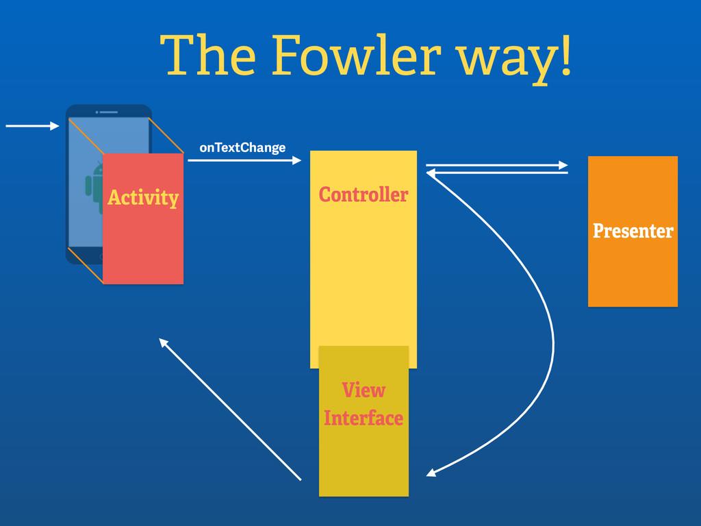 Activity The Fowler way! Controller onTextChang...