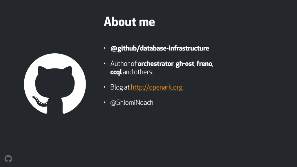 About me • @github/database-infrastructure • Au...