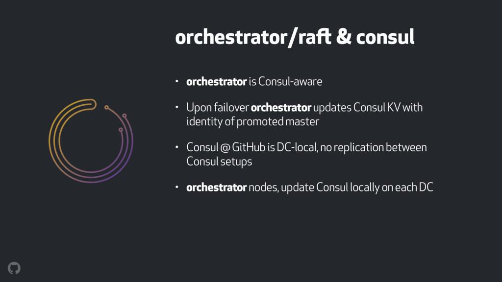orchestrator/raft & consul • orchestrator is Co...