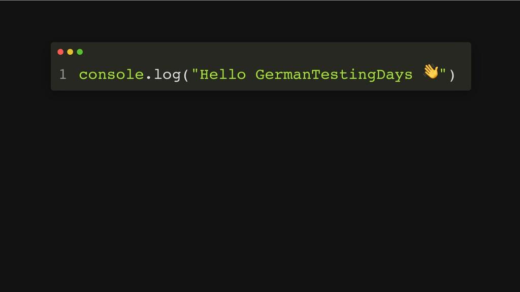 "console.log(""Hello GermanTestingDays 👋 "") 1"