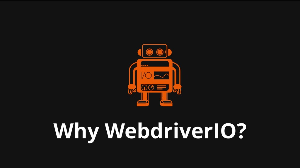 Why WebdriverIO?