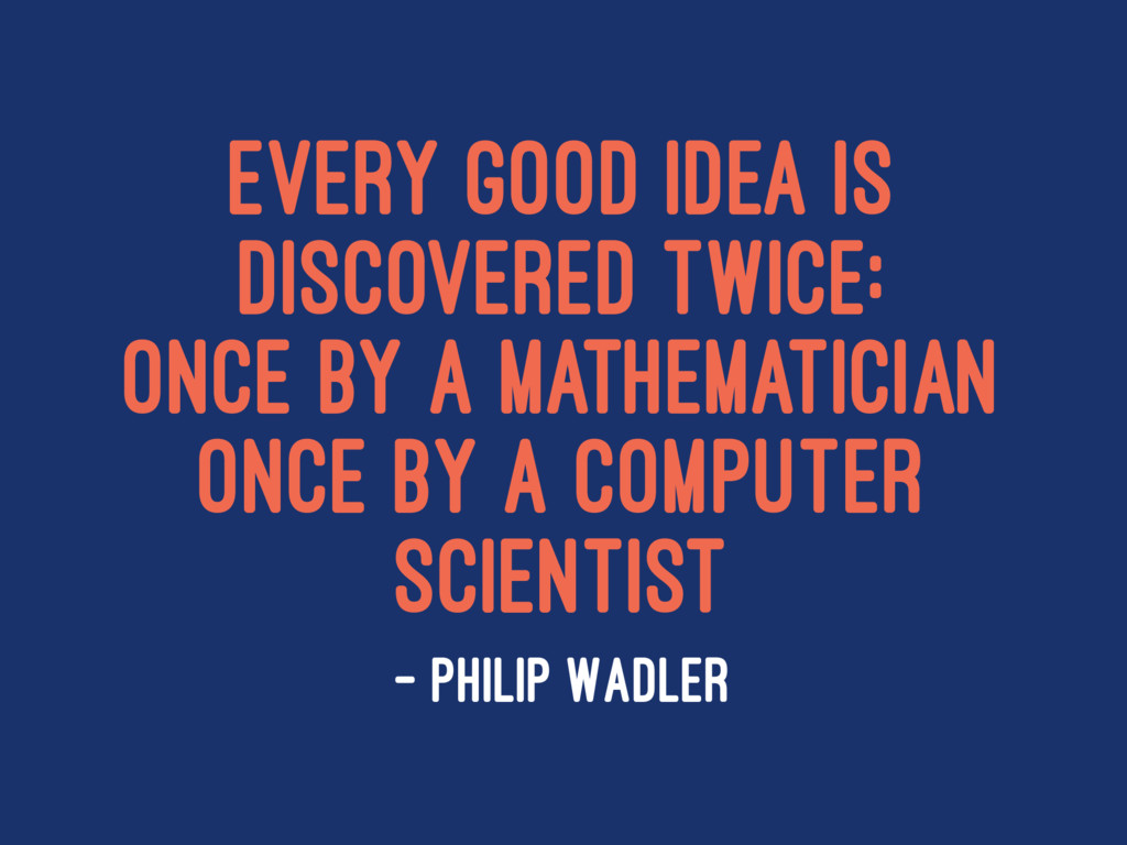 Every good idea is discovered twice: once by a ...