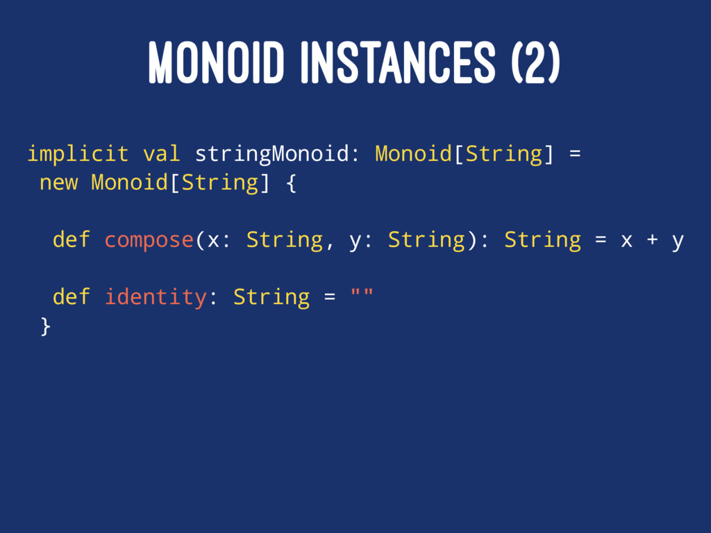 MONOID INSTANCES (2) implicit val stringMonoid:...