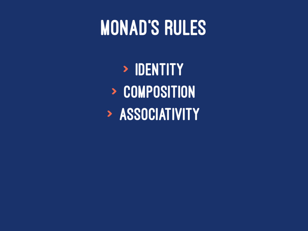 MONAD'S RULES > Identity > Composition > Associ...