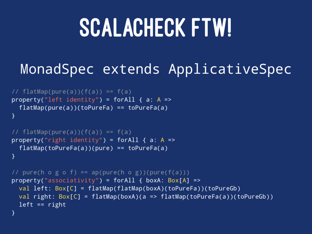 SCALACHECK FTW! MonadSpec extends ApplicativeSp...